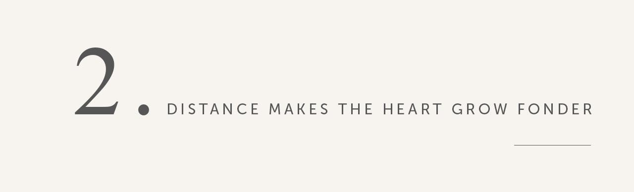 Distance makes the heart grow fonder